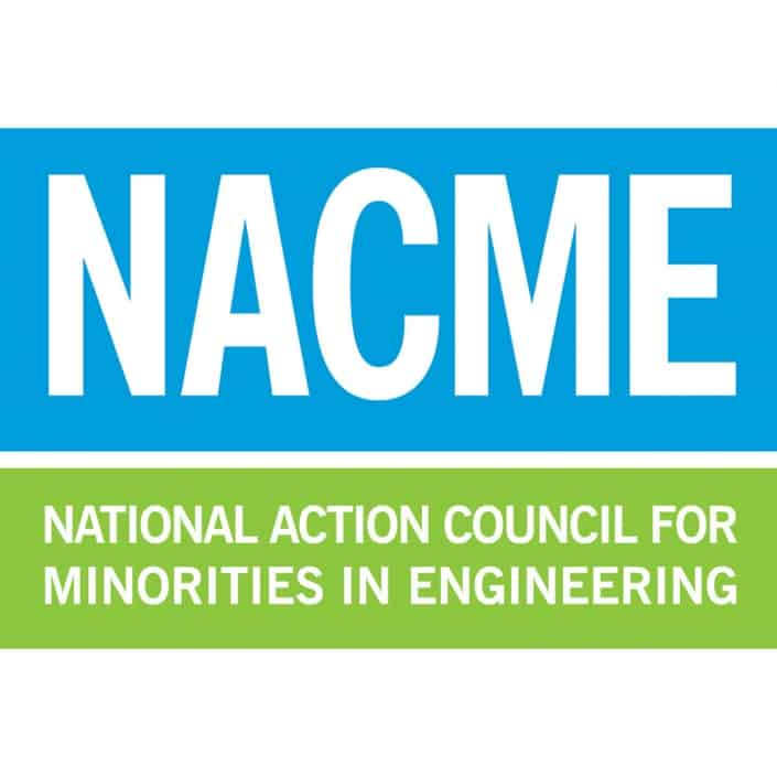 Through partnerships with like-minded entities, NACME's scholarship program for under-represented minorities serves as a catalyst to increase the proportion of Black/African American, Native/American Indian, and Latinx/Hispanic American young women and men in STEM careers. We inspire and encourage excellence in engineering education and career development toward achieving a diverse and dynamic American workforce.